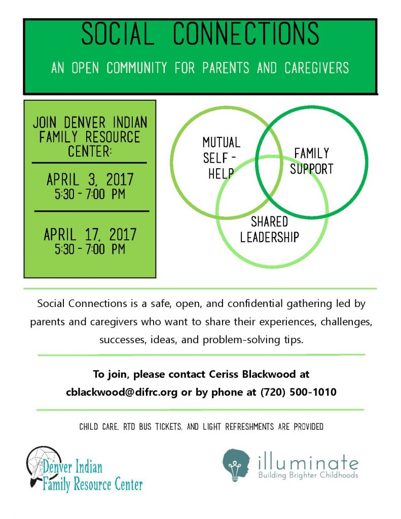 Social Connections is a safe, open, and confidential gathering led by parents and caregivers who want to share their experiences, challenges, successes, ideas, and problem-solving tips. To join, please contact Ceriss Blackwood at cblackwood@difrc.org or (720) 500-1010 Child care, bus tickets, and light refreshments are available.